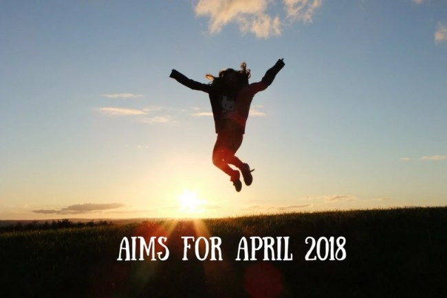 Find out more about my Aims for April 2018