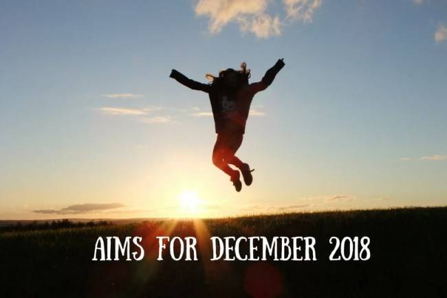 Find out more about my Aims for December 2018