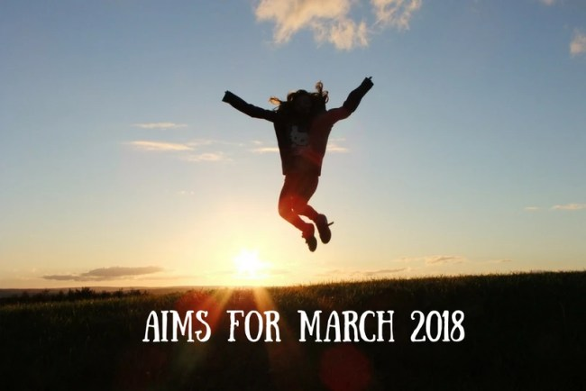 Find out more about my Aims for March 2018