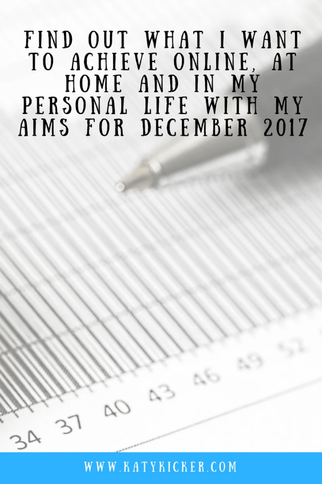 Find out what I want to achieve with my Aims for December 2017. I'm sharing my personal, online, financial and home based aims for December 2017.