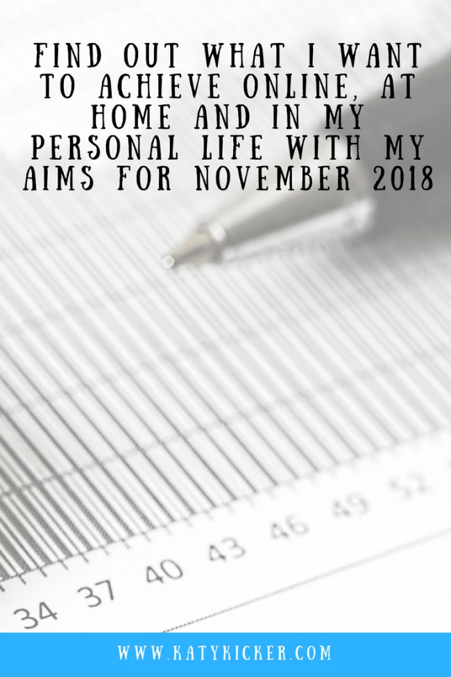 Find out what I want to achieve with my Aims for November 2018. I'm sharing my personal, online, financial and home based aims for November 2018.