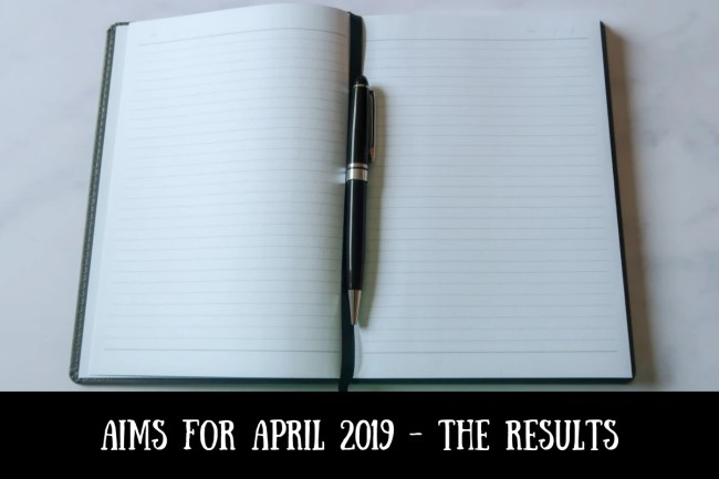 Aims for April 2019 - the results