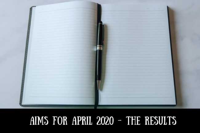 Aims for April 2020 - the results