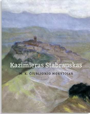 """KNYGOS """"KAZIMIERAS STABRAUSKAS – M. K. ČIURLIONIO MOKYTOJAS"""" PRISTATYMAS"""