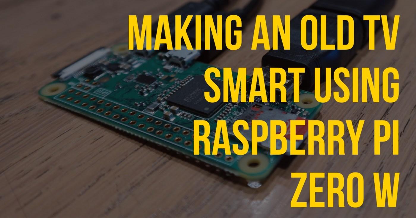 Making an Old TV Smart using Raspberry Pi Zero W – kavi's blog