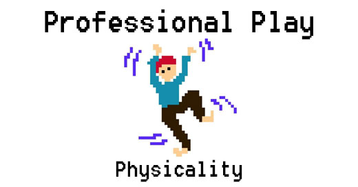 Professional play: The physical aspect