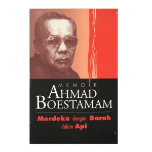 Memoir Ahmad Boestamam: Merdeka dengan Darah dalam Api