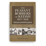 The Peasant Robbers of Kedah, 1900-1929: Historical and Folk Perceptions