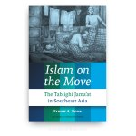 Islam on the Move: The Tablighi Jama'at in Southeast Asia