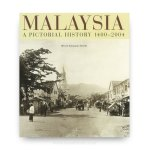 Malaysia: A Pictorial History 1400-2004