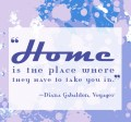 Home is the place where they have to take you in. -Diana Gabaldon, Voyager