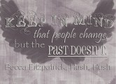 """""""Keep in mind that people can change, but the past doesn't."""" Becca Fitzpatrick Hush, Hush"""