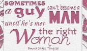 """""""Sometimes a guy can't become a man until he's met the right woman."""" -Emma Chase, Tangled"""