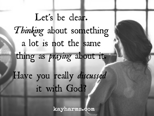 Did You Really Pray About That Kay Harms