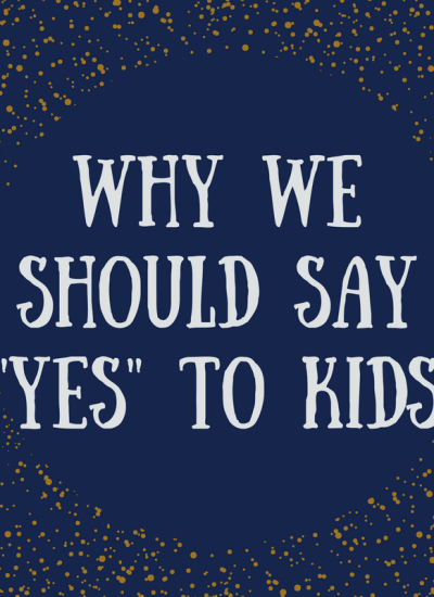 Why We Should Say Yes to Children – My Beliefs