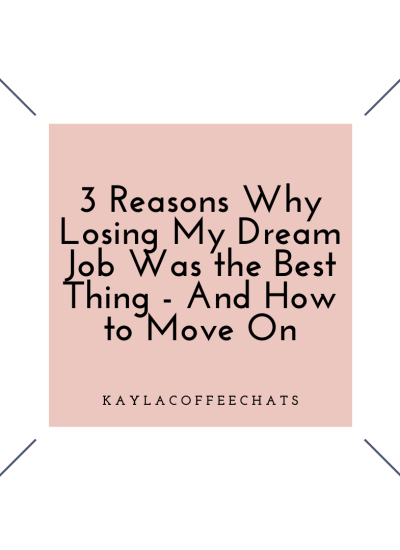 3 Reasons Why Losing My Dream Job Was the Best Thing to Happen and How to Begin Again