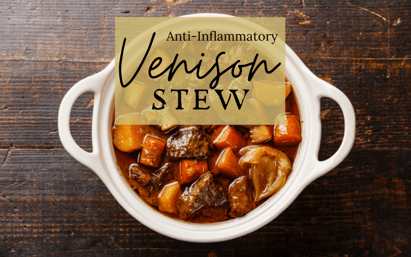 Anti-Inflammation Venison Stew