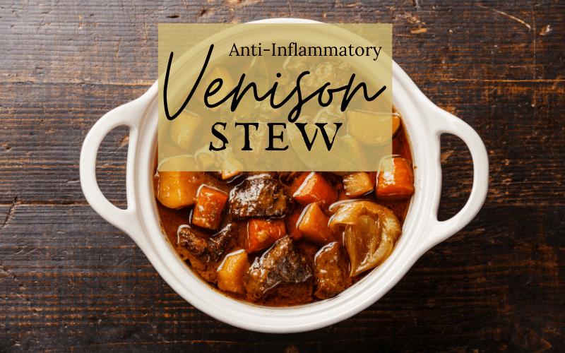 Anti-Inflammation Venison Stew