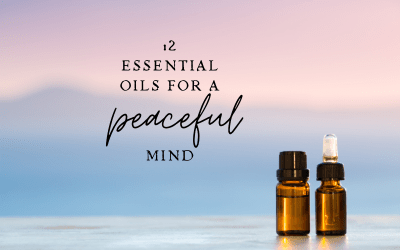 12 Essential Oils for a Peaceful Mind