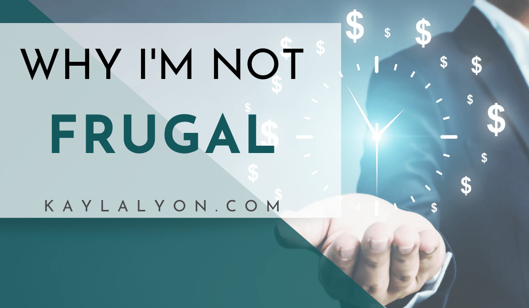 Why I'm Not Frugal