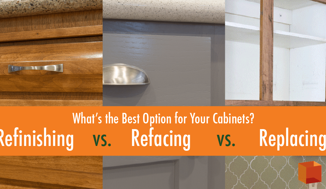 Refinishing vs. Refacing vs. Replacing: What's the Best Option for Your Cabinets?