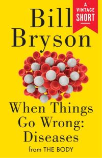 When Things Go Wrong: Diseases: from The Body