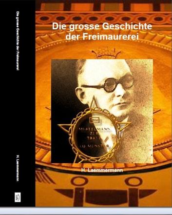 Die grosse Geschichte der Freimaurerei - Freimaurerei Rituale und Grade ebook by Heinz Duthel