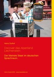 Discover das Alpenland Liechtenstein - Der kleinste Staat im deutschen Sprachraum. ebook by Heinz Duthel