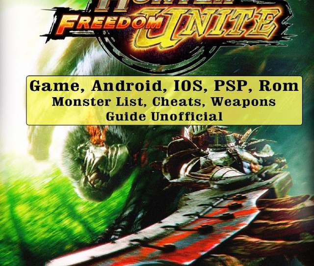 Monster Hunter Freedom Unite Game Android Ios Psp Rom Monster List Cheats Weapons Guide Unofficial Ebook By Hse Guides 9781387683871 Rakuten