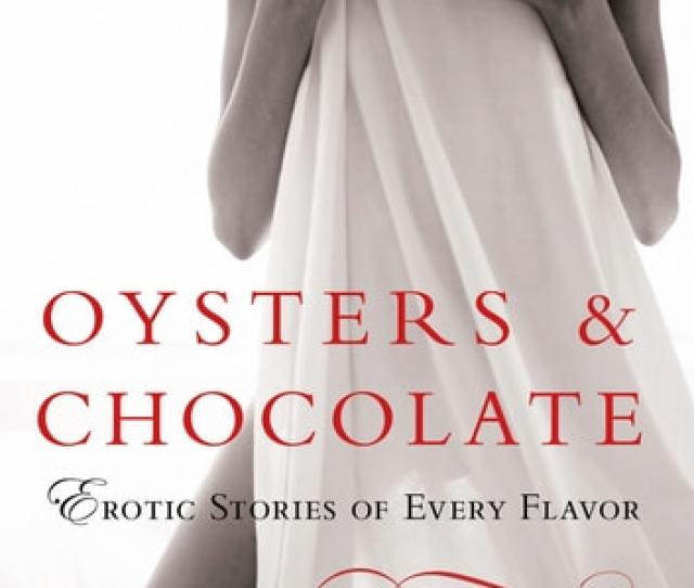 Oysters Chocolate Erotic Stories Of Every Flavor Ebook By