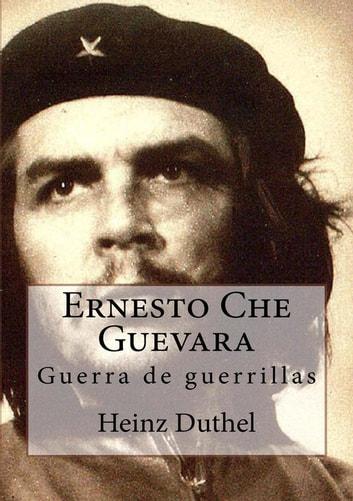 Ernesto Che Guevara ebook by Heinz Duthel
