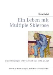 Ein Leben mit Multiple Sklerose - Was ist Multiple Sklerose und was wird getan? ebook by Heinz Duthel