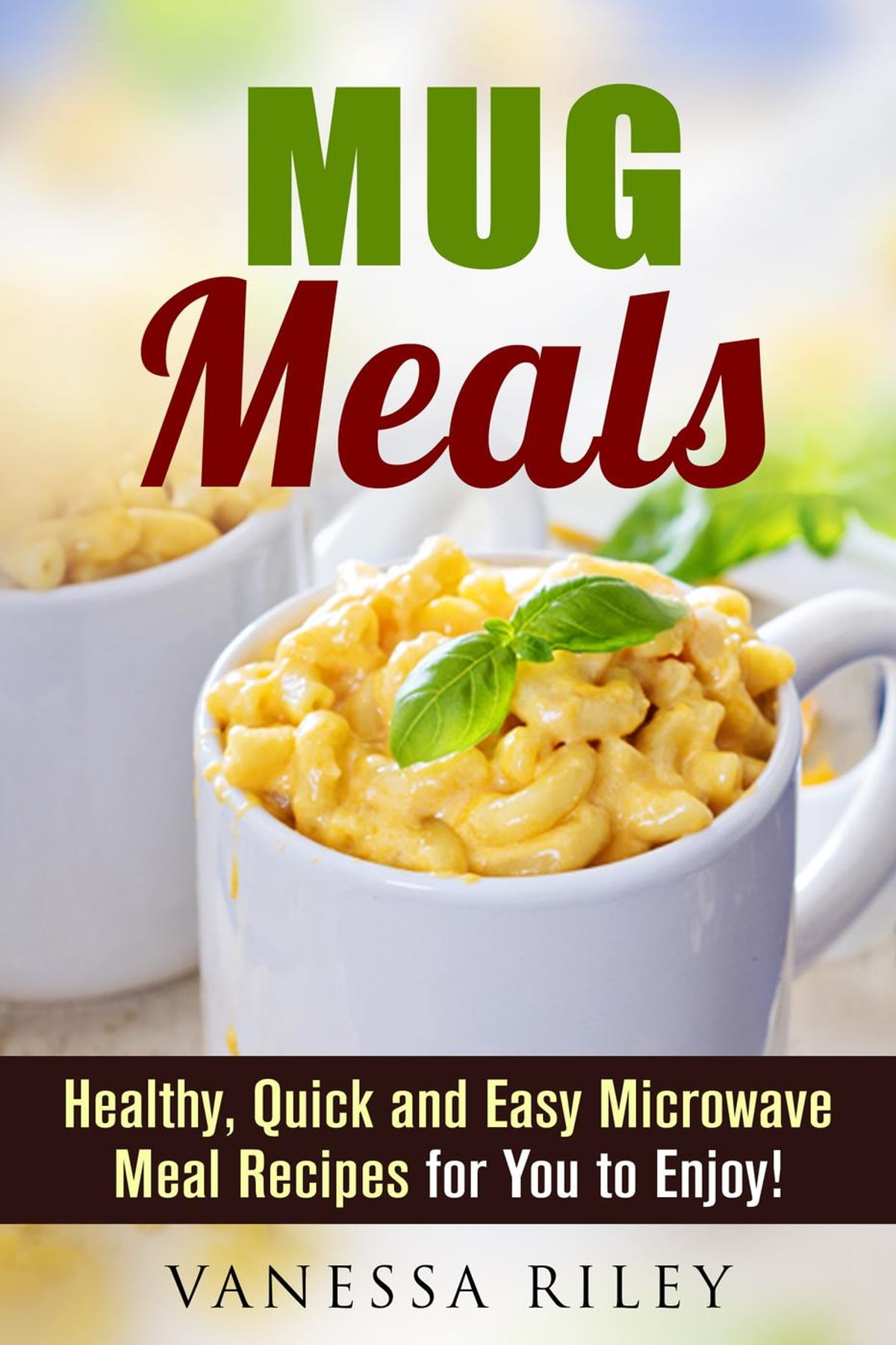 mug meals healthy quick and easy microwave meal recipes for you to enjoy ebook by vanessa riley rakuten kobo