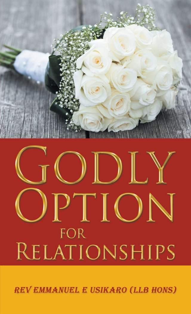 Godly Option for Relationships ebook by Rev. Emmanuel E Usikaro LLB Hons -  Rakuten Kobo