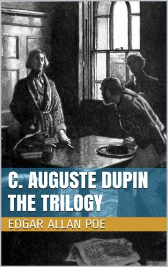 C. Auguste Dupin - The Trilogy eBook by Edgar Allan Poe ...