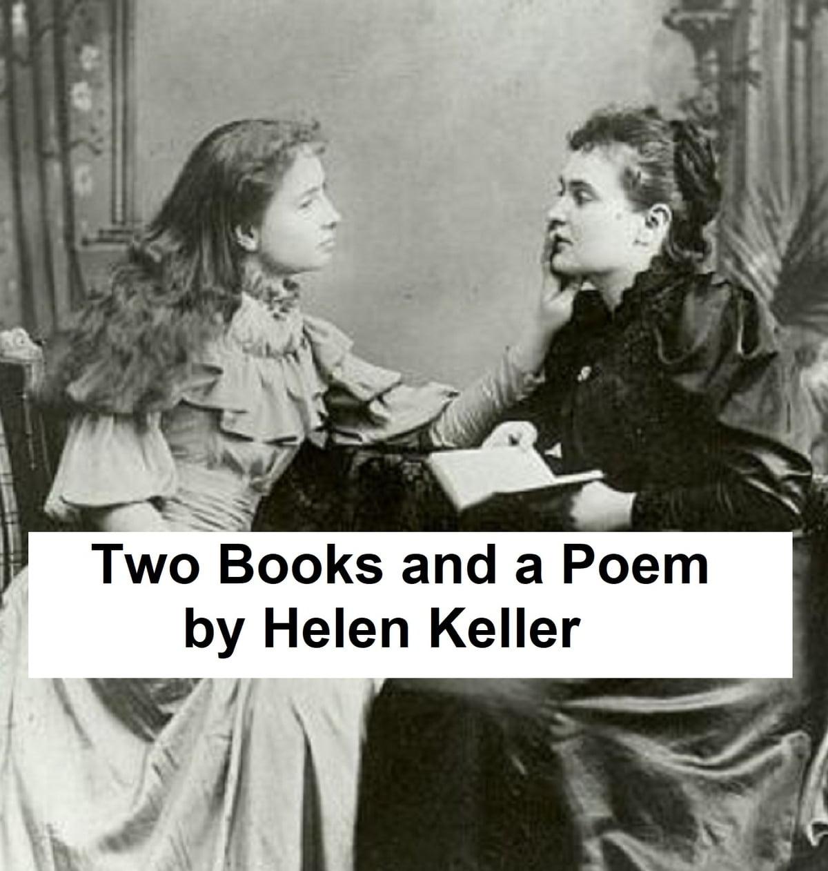 Helen Keller Two Books And A Poem Ebook By Helen Keller