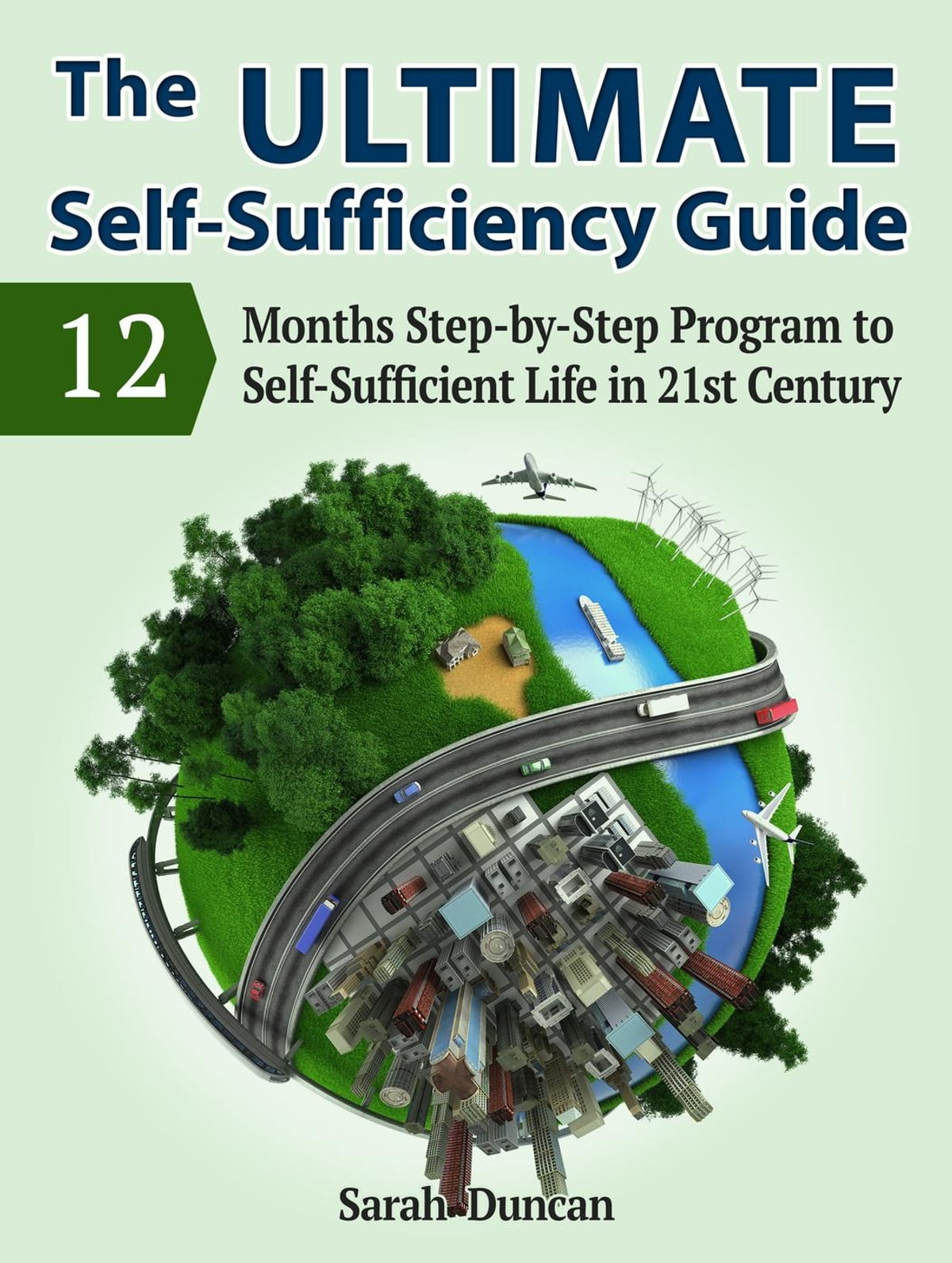 The Ultimate Self-Sufficiency Guide: 12 Months Step-by-Step Program to Self-Sufficient Life in 21st Century eBook by Sarah Duncan - 9781386653042 ...
