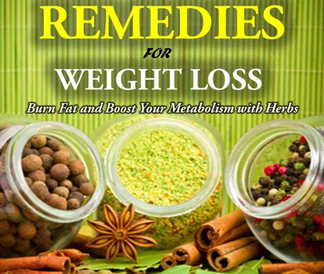 Herbal Remedies For Weight Loss Burn Fat And Boost Your Metabolism With Herbs Ebook By Dana Selon Rakuten Kobo