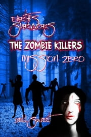 Earth's Survivors The Zombie Killers: Mission Zero ebook by Dell Sweet