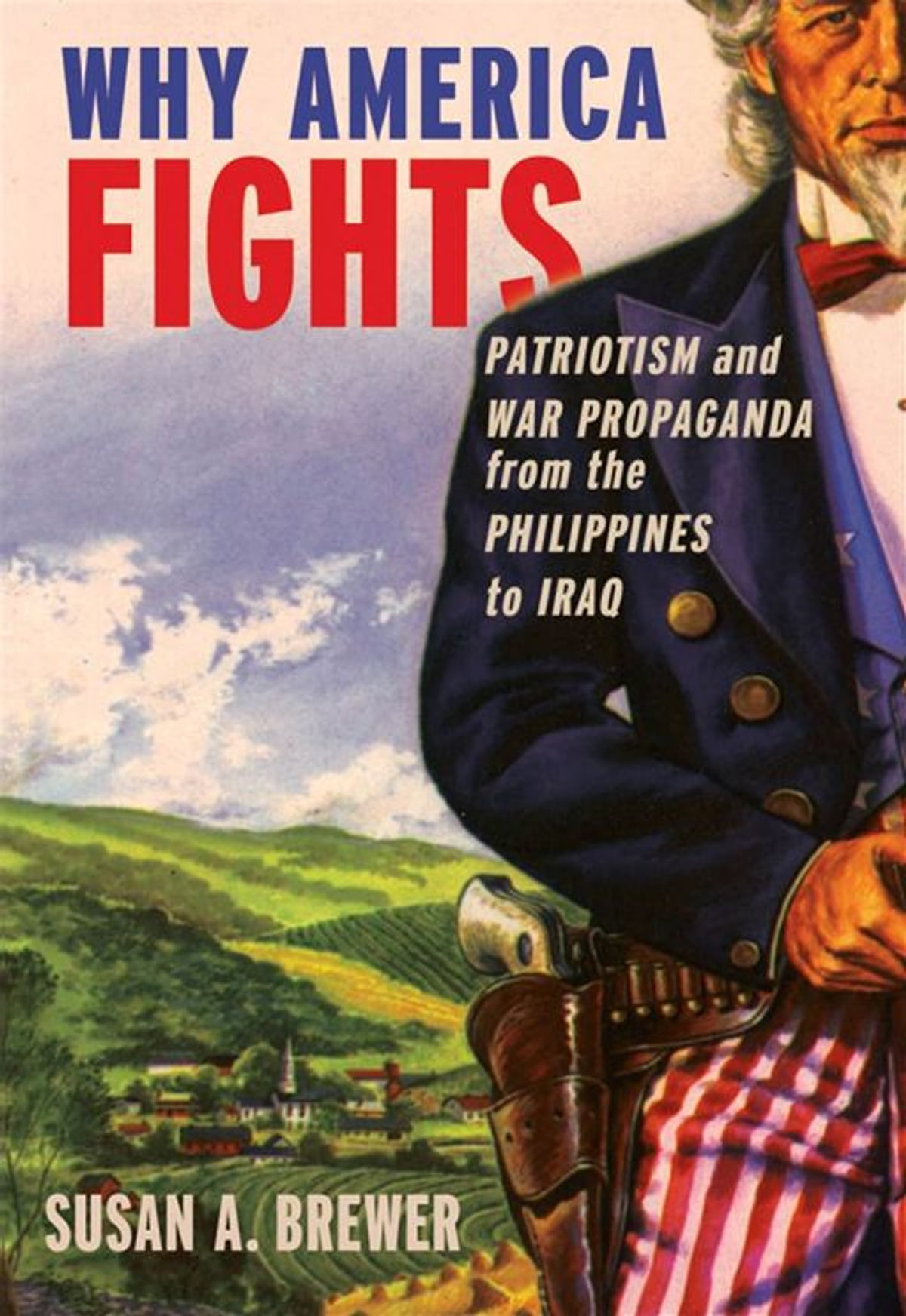 Why America Fights : Patriotism And War Propaganda From The Philippines To Iraq eBook by Susan A. Brewer - 9780195381351 | Rakuten Kobo