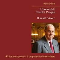 L'honorable Charles Pasqua - Il avait raison!: l Union europeenne. L utopisme technocratique