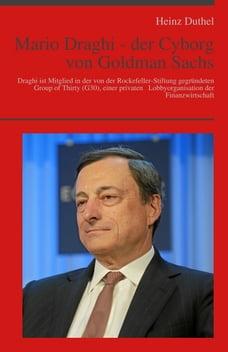 Mario Draghi - der Cyborg von Goldman Sachs: Draghi ist Mitglied in der von der Rockefeller…