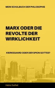 Mein Schulbuch der Philosophie Karl Marx - Soren Kierkegaard: MARX ODER DIE REVOLTE DER…