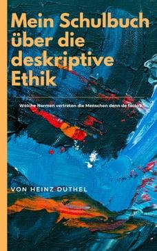 Mein Schulbuch über die deskriptive Ethik: ODER SIND MORALISCHE AUSSAGEN LETZTLICH IMMER NUR…