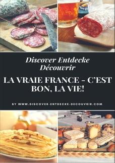 Discover Entdecke Découvrir La Vraie France - C'est bon, la vie!: Literarische Schlemmer Reise…