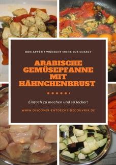 Arabische Gemüsepfanne mit Hähnchenbrust: Bon Appétit wünscht Monsieur Charly