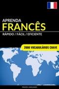 Aprenda Francês: Rápido / Fácil / Eficiente: 2000 Vocabulários Chave