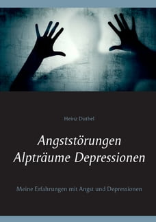 Angststörungen - Alpträume - Depressionen: Meine Erfahrungen mit Angst und Depressionen