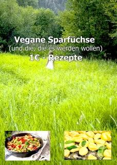 1€ Vegane Sparfüchse Rezepte von Chef Charly: Für Vegane und die, die es werden wollen