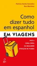 Como Dizer Tudo em Espanhol em Viagens